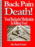 Back Pain Death! Your Backache Medication Is Killing You! (My Back Hurts)