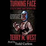 Turning Face: A Tale of Horror, Comedy & Wrestling! | Terry M. West