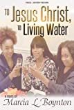 img - for To Jesus Christ, To Living Water book / textbook / text book