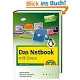 Das Netbook - mit Linux - für alle Modelle der Mini-Notebooks und UMPCs: Internet überall, Büro in der Hosentasche...