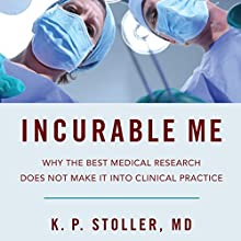 Incurable Me: Why the Best Medical Research Does Not Make It into Clinical Practice | Livre audio Auteur(s) : K. Paul Stoller MD Narrateur(s) : James Patrick Cronin