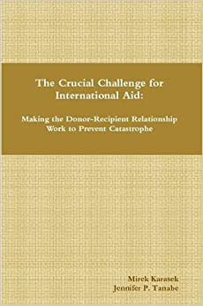 The Crucial Challenge For International Aid: Making The Donor-Recipient Relationship Work To Prevent Catastrophe