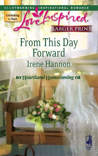 From This Day Forward (Heartland Homecoming, Book 1), IRENE HANNON