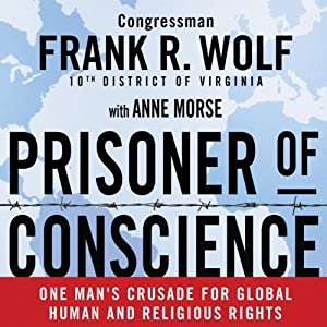 Prisoner of Conscience: One Man's Crusade for Global Human and Religious Rights | [Frank Wolf, Anne Morse]