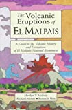 Volcanic Eruptions of El Malpais, The: A Guide to the Volcanic History & Formations of El Malpais Natl Monument
