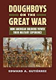 img - for Doughboys on the Great War: How American Soldiers Viewed Their Military Experience (Modern War Studies (Hardcover)) book / textbook / text book