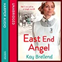 East End Angel (       UNABRIDGED) by Kay Brellend Narrated by Annie Aldington