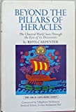 img - for Beyond the Pillars of Heracles: The Classical World Seen Through the Eyes of its Discoverers book / textbook / text book
