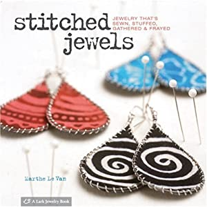 Stitched Jewels: Jewelry That's Sewn, Stuffed, Gathered & Frayed