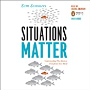 Situations Matter: Understanding How Context Transforms Your World | [Sam Sommers]
