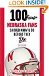 100 Things Nebraska Fans Should Know...