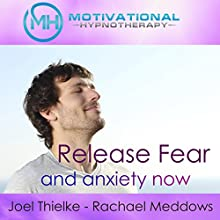 Release Fear and Anxiety Now: Hypnosis, Meditation, and Music (       UNABRIDGED) by  Motivational Hypnotherapy Narrated by Joel Thielke, Rachael Meddows