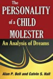 The Personality of a Child Molester: An Analysis of Dreams (1412818478) by Bell, Alan  P.