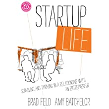 Startup Life: Surviving and Thriving in a Relationship with an Entrepreneur (       UNABRIDGED) by Brad Feld, Amy Batchelor Narrated by Brad Feld