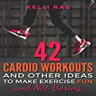 42 Cardio Workouts and Other Ideas to Make Exercise Fun and Not Boring Hörbuch von Kelli Rae Gesprochen von: Jon Turner