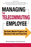 img - for Managing the Telecommuting Employee: Set Goals, Monitor Progress, and Maximize Profit and Productivity book / textbook / text book
