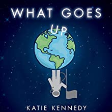 What Goes Up Audiobook by Katie Kennedy Narrated by Gary Furlong