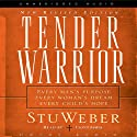 Tender Warrior: Every Man's Purpose, Every Woman's Dream, Every Child's Hope (       UNABRIDGED) by Stu Weber Narrated by Lloyd James