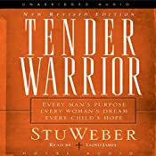 Tender Warrior: Every Man's Purpose, Every Woman's Dream, Every Child's Hope | [Stu Weber]
