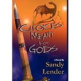 Choices Meant for Gods ~ Sandy Lender