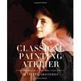 Classical Painting Atelier: A Contemporary Guide to Traditional Studio Practice ~ Juliette Aristides