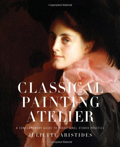 Classical Painting Atelier: A Contemporary Guide to...