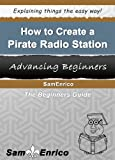 img - for How to Create a Pirate Radio Station (A Beginners Guide to Creating a Pirate Radio Station) book / textbook / text book