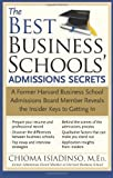 The Best Business Schools Admissions Secrets: A Former Harvard Business School Admissions Board Member Reveals the Insider Keys to Getting In