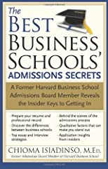 The Best Business Schools&#39; Admissions Secrets: A Former Harvard Business School Admissions Board Member Reveals the Insider Keys to Getting In