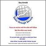 Sales through Service: Service Systems that Enhance Sales and Sales Systems that Enhance Service | Guy Arnold