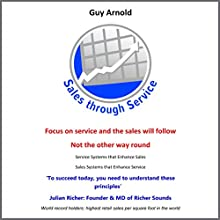 Sales through Service: Service Systems that Enhance Sales and Sales Systems that Enhance Service (       UNABRIDGED) by Guy Arnold Narrated by Guy Arnold, Nicholas Jackman