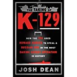 The Taking of K-129: How the CIA Used Howard Hughes to Steal a Russian Sub in the Most Daring Covert Operation in History | Josh Dean