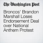 Broncos' Brandon Marshall Loses Endorsement Deal over National Anthem Protest | Marissa Payne