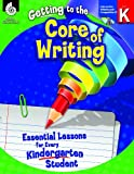 img - for Getting to the Core of Writing: Essential Lessons for Every Kindergarten Student book / textbook / text book
