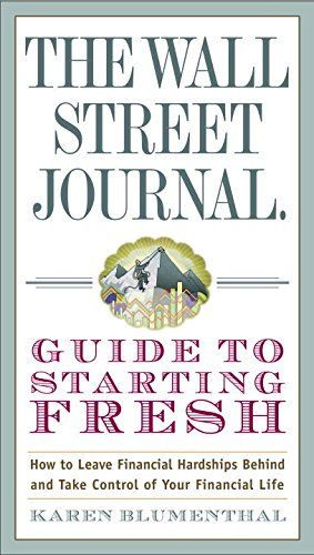 The Wall Street Journal Guide to Starting Fresh: How to Leave Financial Hardships Behind and Take Control of Your Financ