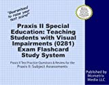 Praxis II Special Education: Teaching Students with Visual Impairments (0281) Exam Flashcard Study System: Praxis II Test Practice Questions & Review for the Praxis II: Subject Assessments