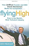Flying High: How JetBlue Founder and CEO David Neeleman Beats the Competition... Even in the World