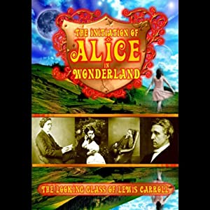 The Initiation of Alice in Wonderland: The Looking Glass of Lewis Carroll | [Philip Gardiner]