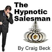 The Hypnotic Salesman: Subliminal Sales Techniques | [Craig Beck]