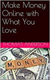 Make Money Online with What You Love