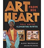 img - for Art from Her Heart: Folk Artist Clementine Hunter (Hardback) - Common book / textbook / text book