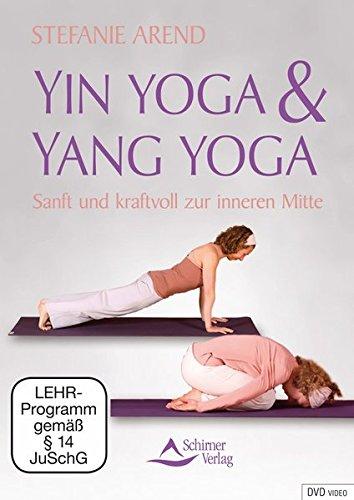 Yin Yoga & Yang Yoga - Sanft und kraftvoll zur inneren Mitte - mit Stefanie Arend [Edizione: Germania]