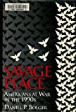 Book cover for Savage Peace: Americans at War in the 1990s
