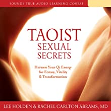 Taoist Sexual Secrets: Harness Your Qi Energy for Ecstasy, Vitality, and Transformation (       UNABRIDGED) by Lee Holden, Rachel Carlton Abrams Narrated by Lee Holden, Rachel Carlton Abrams