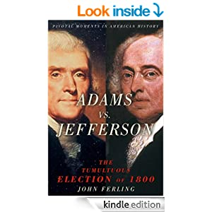 a review of john ferlings book adams vs jefferson the tumultuous election of 1800 Click to read more about adams vs jefferson: the tumultuous election of 1800 by john ferling librarything is a cataloging and social networking site for booklovers.