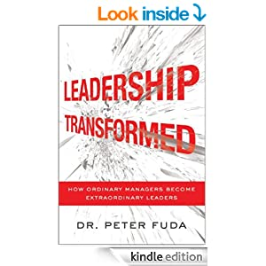 Leadership Transformed: How Ordinary Managers Become Extraordinary Leaders