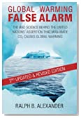 Global Warming False Alarm, 2nd edition: The Bad Science Behind the United Nations' Assertion that Man-made CO2 Causes Global Warming