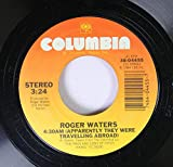 Roger Waters 45 RPM 4:30AM (Apparently they were traveling abroad) / 5:01AM (the pros and cons of hitch hiking)