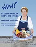 Wow! My Cuban-American Recipes and Stories: A Cuban-born grandmother cooks for her Miami-born grandchildren: 2 (Wow! My Cuban-American Recipes and Stories 3-volume cookbook series) Teresita Shelton