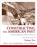 Constructing the American Past: A Source Book of a People's History, Volume 2 (7th Edition) (020577363X) by Gorn, Elliott